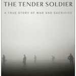 "Book Review- ""The Tender Soldier: A True Story of War and Sacrifice"" by Vanessa M. Gezari"